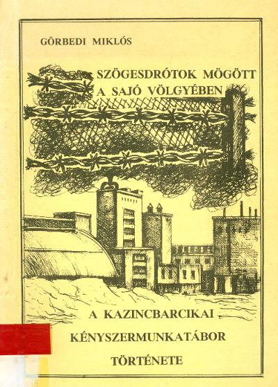 Kazincbarcikán is volt munkatábor (MaNDA)