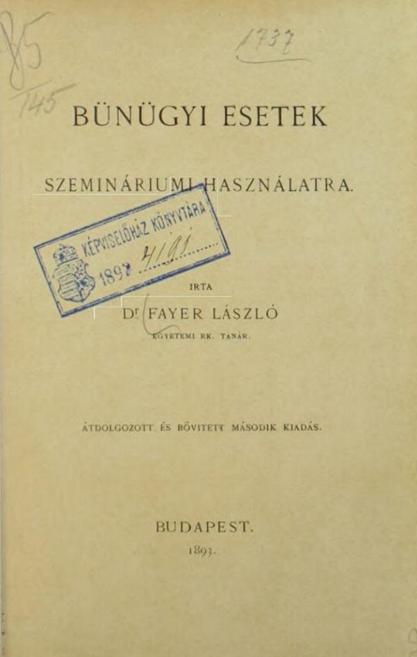 Fayer László: Bűnügyi esetek szemináriumi használatra (1893) - Országgyűlési Könyvtár, PDM